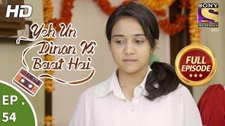 Yeh Un Dinon Ki Baat Hai - ये उन दिनों की बात है - Ep 54 - Full Episode - 17th November, 2017
