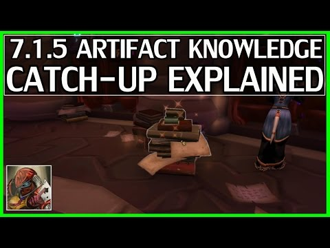 New 7.1.5 Artifact Knowledge Catch-Up Explained - WoW Legion