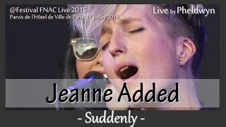 Jeanne Added - Suddenly @FNAC Live, Paris - 17 juil. 2015