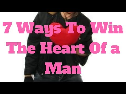 7 Ways To Win The Heart Of a Man