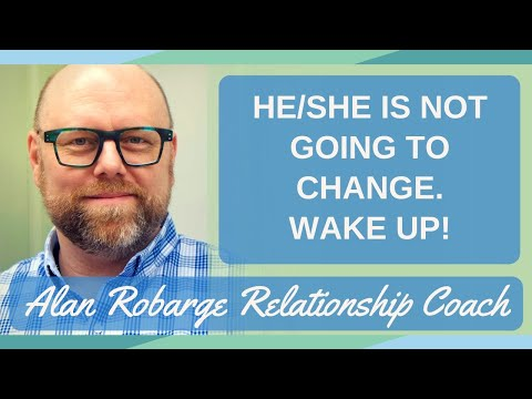 He's Not Going to Change - Wake Up! The Relationship is Over (You need skills to end.)