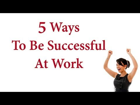 5 Ways To Be Successful At Work
