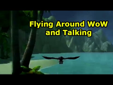 Flying Around WoW and Talking