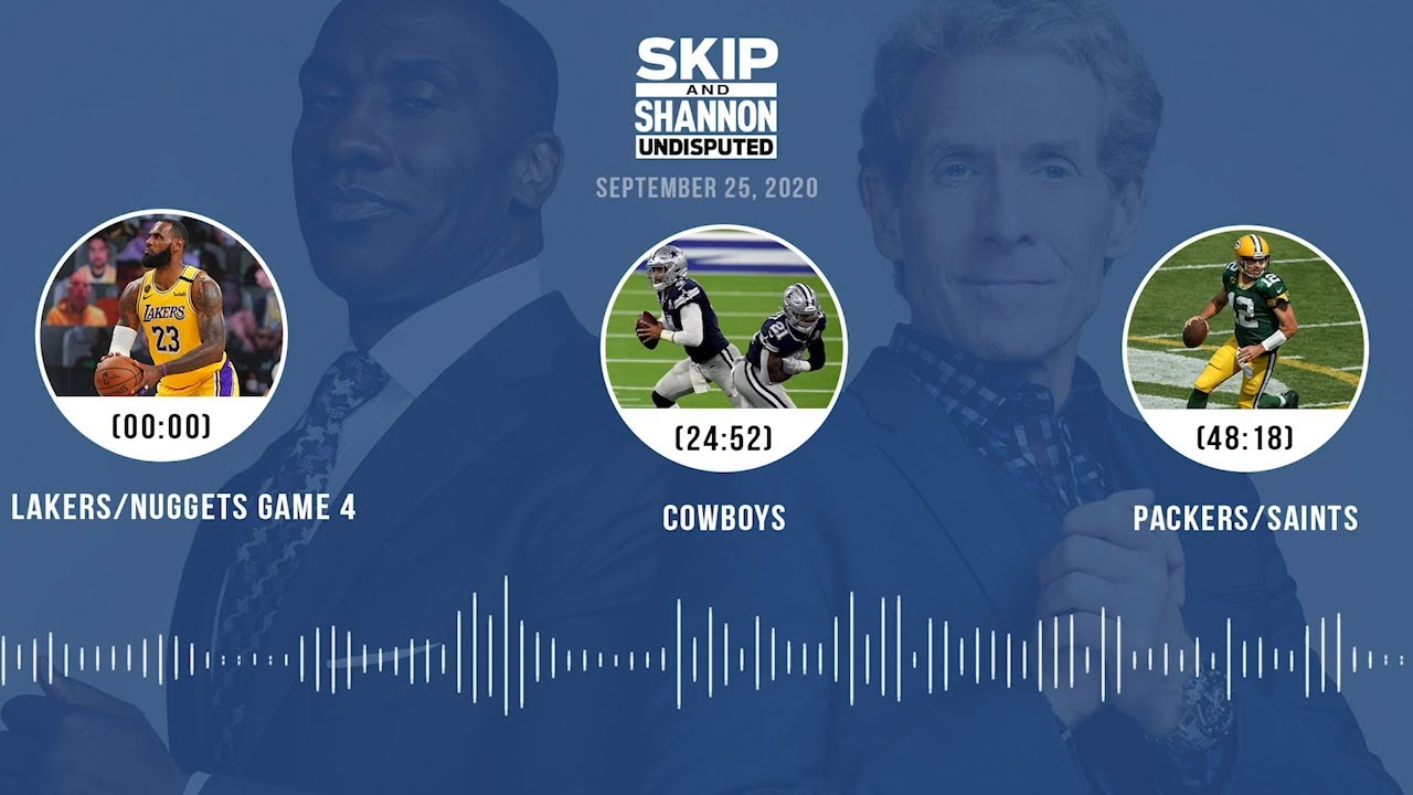 Lakers/Nuggets Game 4, Cowboys, Packers/Saints (9.25.20) | UNDISPUTED Audio Podcast