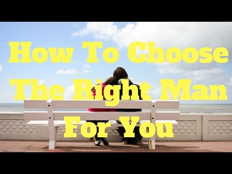 How To Choose The Right Man For You