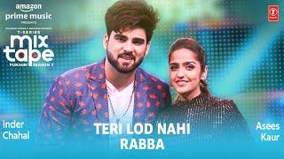 Teri Lod Nahi/ Rabba ★ Ep - 11 | Asees Kaur, Inder Chahal | Mixtape Punjabi Season 2| Radhika&Vinay