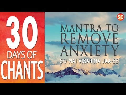 Day 30 - Mantra to Remove Anxiety - SO MAI VISAR NA JAA-EE - 30 Days of Chants