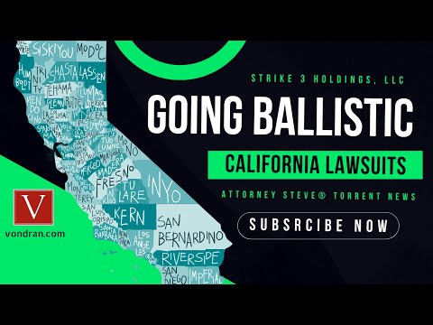 Strike 3 Holdings going ballistic in Central District CAL