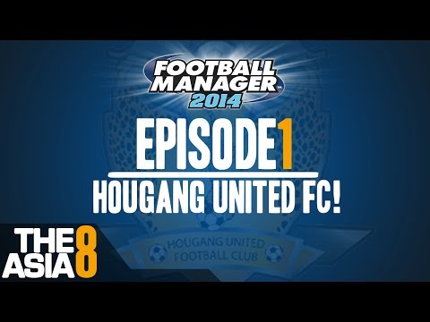 The Asia 8 | Ep.1 - Hougang United FC! | Football Manager 2014