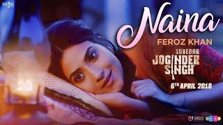Feroz Khan - Naina | Gippy Grewal | Subedar Joginder Singh | 6 Apr | Saga Music | Punjabi Songs 2018