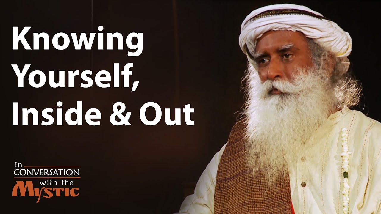 Knowing Yourself, Inside and Out   Sadhguru