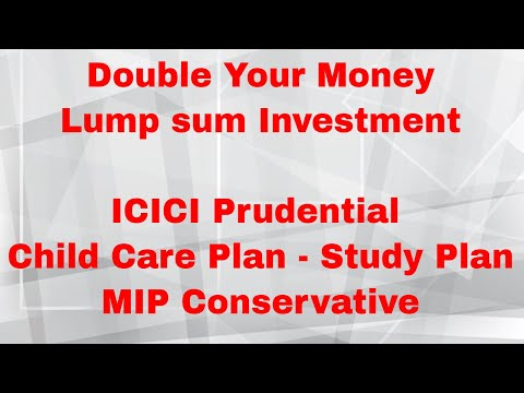 Double Your Money   ICICI Prudential Child Care Plan - Study Plan   MIP Conservative