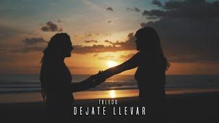 Toledo - Dejate Llevar (Video Oficial) 2020