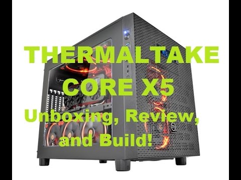 Thermaltake Core X5 Case - Unboxing, Overview, Build, And Review