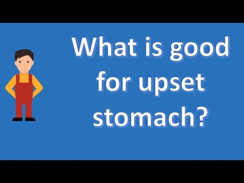What is good for upset stomach ? | Best Health Channel