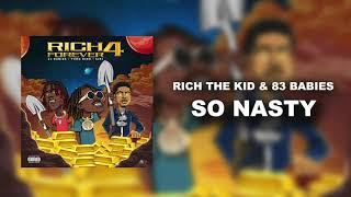 Rich The Kid & 83 Babies - So Nasty [Official Audio]