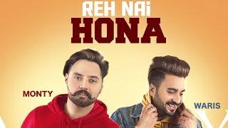 Reh Nhi Hona (Official Video) | Monty & Waris | Latest Punjabi Songs 2019