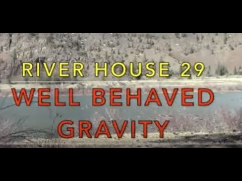 River House 29 - Well Behaved Gravity