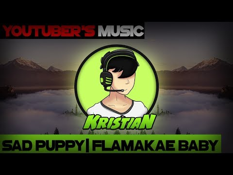 Sad Puppy - Flamakae Baby   KristianPH Full Intro Song   Youtubers Music