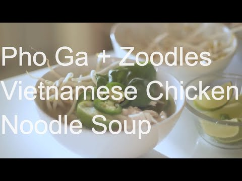 Pho Ga + Zoodles // Vietnamese Chicken Noodle Soup Recipe