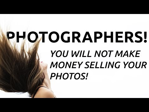 ATTENTION PHOTOGRAPHERS! YOU WILL NEVER MAKE MONEY SELLING YOUR PHOTOS.
