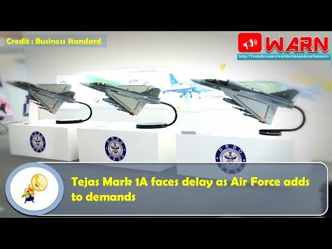 Tejas Mark 1A faces delay as Air Force adds to demands