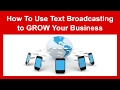 How To Use SMS - Text Broadcasting to GROW Your Business