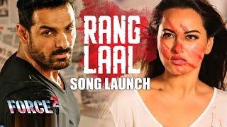 RANG LAAL Video Song LAUNCH | Force 2 | John Abraham, Sonakshi Sinha | Dev Negi