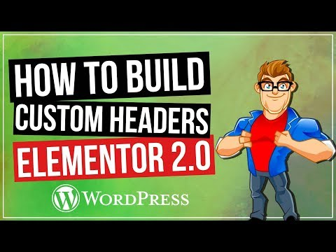 Custom Headers in Wordpress with Elementor 2.0