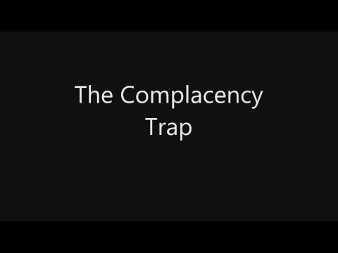 The Complacency Trap.