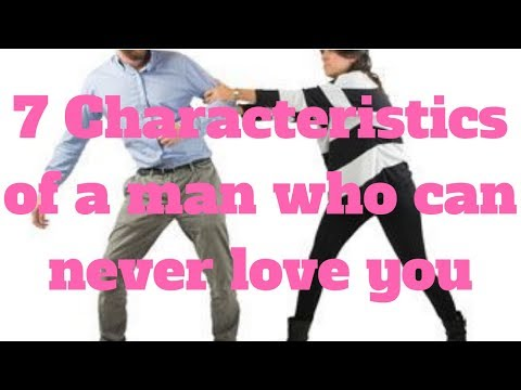7 Characteristics of a man who can never love you