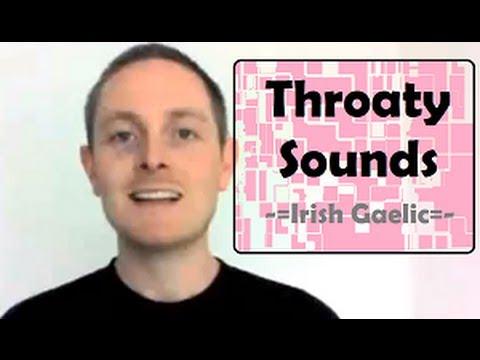 Throaty Sounds of the Irish Language (Irish Gaelic)