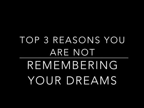 Top 3 Reasons You Are Not Remembering Your Dreams