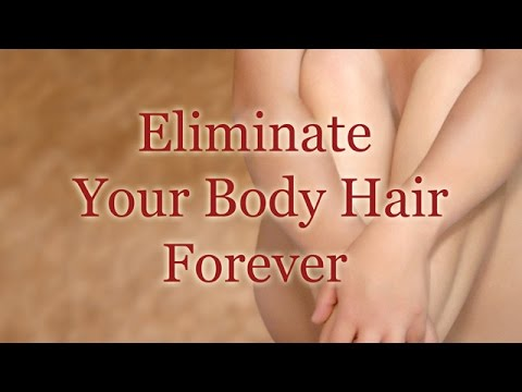 Eliminate Your Body Hair Forever (Stimuli to Get a Hairless Skin)