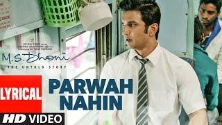 PARWAH NAHIN Full Song with Lyrics | M.S. DHONI | Sushant Singh Rajput , Disha Patani