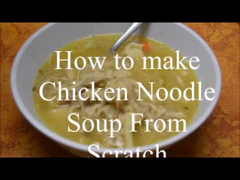How to make Chicken noodle soup from scratch