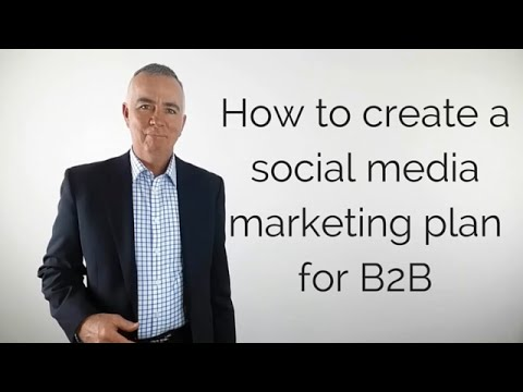 How to create a social media marketing plan for B2B