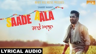 Saade Aala  (Lyrical Audio) | Sharry Mann | Punjabi Lyrical Audio 2017 | White Hill Music