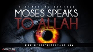 Moses Speaks to Allah - Powerful Message