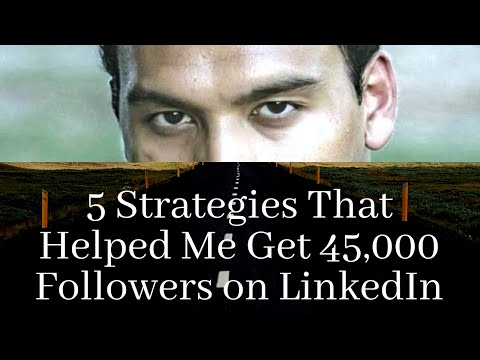 5 Strategies That Helped Me Get 45,000 Followers on LinkedIn