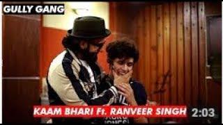 Kaam Bhari Rapper || Kaam Bhari rap songs feat Ranveer Singh || Mumbai Cypher 2017 || Gully Gang Boy