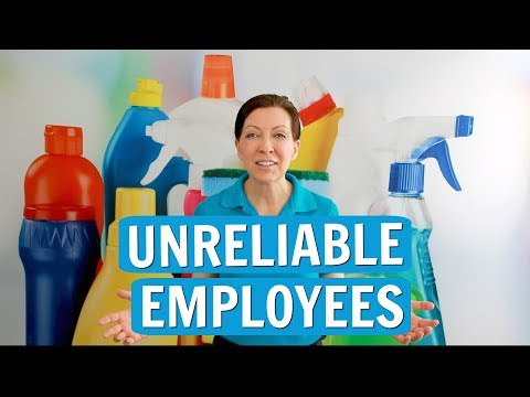 Unreliable Employees for House Cleaning