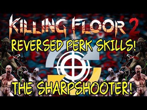 Killing Floor 2   PLAYING WITH REVERSED PERK SKILLS! - The Sharpshooter!