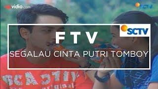 FTV SCTV - Segalau Cinta Putri Tomboy