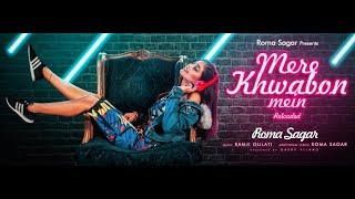 MERE KHWABON MEIN Reloaded | Roma Sagar | Ramji Gulati | Latest Song 2018