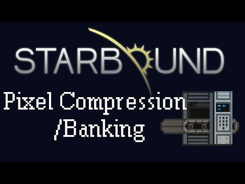 [Starbound Guide] - Pixel Compression/Banking