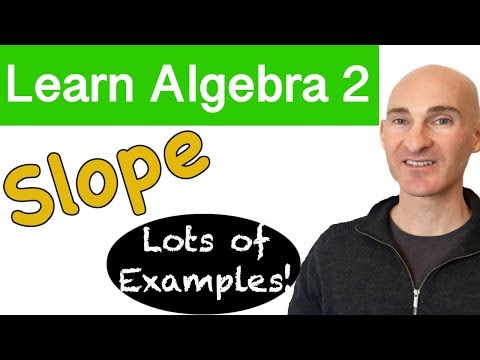 Slope - Lots of Example Problems (Learn Algebra 2)