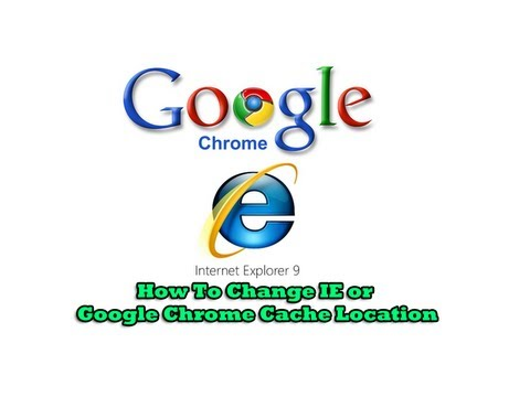 How To Change IE or Google Chrome Cache Location