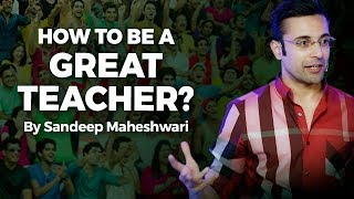 How to be a Great Teacher? By Sandeep Maheshwari I Hindi