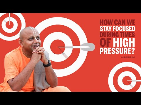 How can we stay FOCUSED during times of HIGH PRESSURE?   DIALOGUE WITH A MONK   Gaur Gopal Das